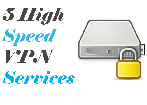 5 High Speed VPN Services of 2017 That Don't Compromise on Speed!